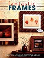 Fantastic Frames: Over 60 Unique Framing…