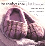 Bawden, Juliet: The Comfort Zone: Projects and Ideas for Creating a Home With the Feel-Good Factor
