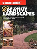 Creative Publishing International: The Complete Guide to Creative Landscapes: Designing, Building, and Decorating Your Outdoor Home