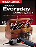 Editors of Creative Publishing: Black & Decker: Everyday Home Repairs (Black & Decker Home Improvement Library)