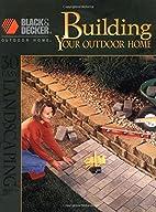 Black & Decker Outdoor Home: Building Your…