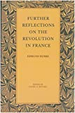Edmund Burke: Further Reflections on the Revolution in France