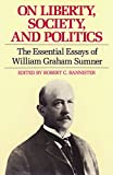Sumner, William Graham: On Liberty, Society, and Politics: The Essential Essays of William Graham Sumner