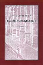 The Letters of Jacob Burckhardt by Jacob…