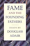 Adair, Douglass: Fame and the Founding Fathers