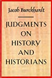 Burckhardt, Jacob: Judgments on History and Historians