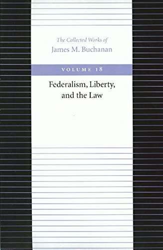 federalism-liberty-and-the-law-the-collected-works-of-james-m-buchanan-collected-works-of-james-m-buchanan-the