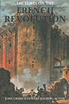 Lectures on the French Revolution by JOHN…
