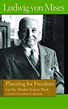 Planning for Freedom by Ludwig von Mises