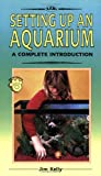 Kelly, Jim: A Complete Introduction to Setting Up an Aquarium: Completely Illustrated in Full Color