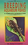 Axelrod, Herbert R.: Complete Introduction to Breeding Aquarium Fishes
