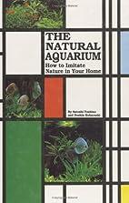 The Natural Aquarium: How to Imitate Nature…