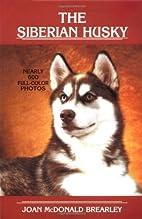The Siberian Husky by Joan McDonald Brearley