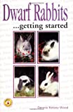 Kelsey-Wood, Dennis: Dwarf Rabbits: Getting Started