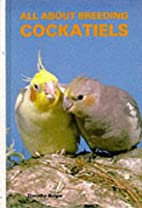 All About Breeding Cockatiels by Dorothy…
