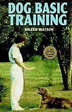 Dog Basic Training by Miller Watson