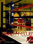 Health Clubs: Architecture & Design by Kate…