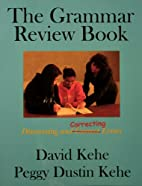 The Grammar Review Book by David Kehe and…
