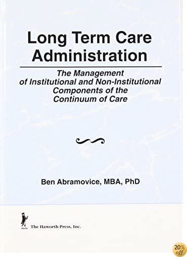 Long Term Care Administration: The Management of Institutional and Non-Institutional Components of the Continuum of Care (Series on Marketing & Health Services Ad)