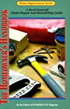 Workbench Magazine: The Homeowner's Handbook: A Do-It-Yourself Home Repair and Remodeling Guide (Home Improvement Series)