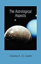 The Astrological Aspects by Charles E. O.…