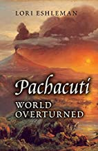 Pachacuti: World Overturned by Lori Eshleman