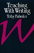 Teaching with Writing by Toby Fulwiler