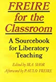 Shor, Ira: Freire for the Classroom: A Sourcebook for Liberatory Teaching