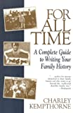 Kempthorne, Charley: For All Time: A Complete Guide to Writing Your Family History