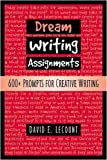 David E LeCount: Dream Writing Assignments: 600+ Prompts for Creative Writing