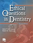 Ethical questions in dentistry by James T.…