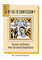 Why Go to Confession: Questions and Answers…