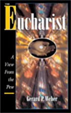 The Eucharist: A View from the Pew by Gerard…