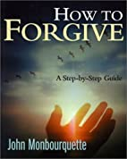 How to Forgive: A Step-By-Step Guide by John…