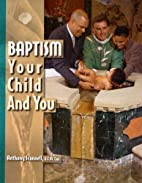 Baptism, Your Child and You by Anthony…
