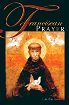 Franciscan Prayer by Ilia Delio