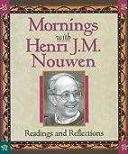 Mornings with Henri J.M. Nouwen: Readings…