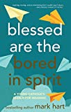 Hart, Mark: Blessed Are the Bored in Spirit: A Young Catholic&#39;s Search for Meaning