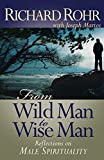 Rohr, Richard: From Wild Man to Wise Man: Reflections on Male Spirituality