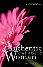 The Authentic Catholic Woman by Genevieve…