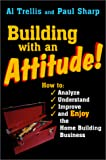 Trellis, Alan R.: Building With an Attitude: How to Analyze, Understand, Improve, and Enjoy the Home Building Business