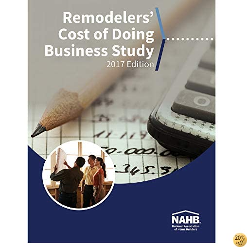 Remodelers Cost of Doing Business Study, 2017 Edition