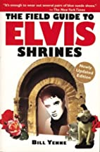 The Field Guide to Elvis Shrines by Bill…