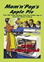 Mom'N'Pop's Apple Pie 1950s Cookbook: Over…