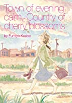 Town of evening calm, Country of cherry…