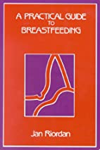 A Practical Guide to Breastfeeding by Jan…