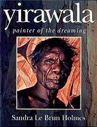 Yirawala: Painter of the Dreaming by Sandra…