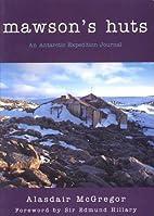 Mawson's huts : an Antarctic expedition…