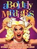 Swieca, Robert: Absolutely Mardi Gras: Costume and Design of the Sydney Gay &amp; Lesbian Mardi Gras