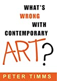 Timms, Peter: What&#39;s Wrong With Contemporary Art?